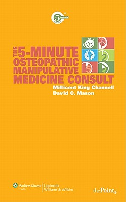 The 5-Minute Osteopathic Manipulative Medicine Consult By Channell, Millicent/ Mason, David C.